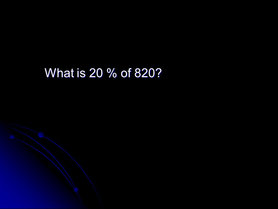 What is 20 % of 820