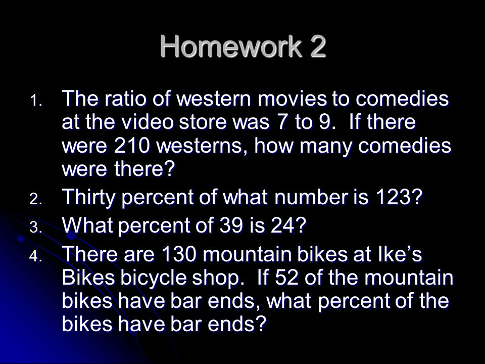 Homework 2 The ratio of western movies to comedies at the video store was 7 to 9. If there were 210 westerns, how many comedies were there