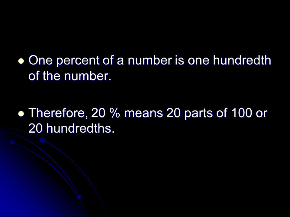 One percent of a number is one hundredth of the number.