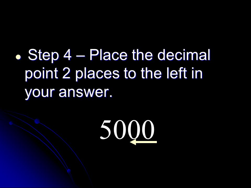 Step 4 – Place the decimal point 2 places to the left in your answer.