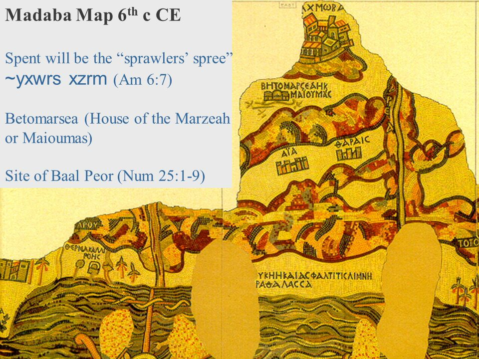 Madaba Map 6th c CE ~yxwrs xzrm (Am 6:7)