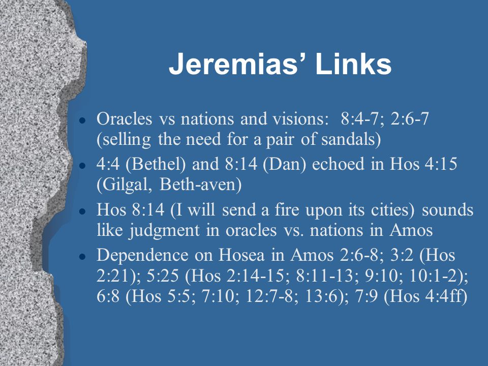 Jeremias' Links Oracles vs nations and visions: 8:4-7; 2:6-7 (selling the need for a pair of sandals)