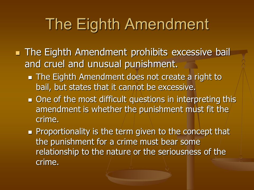 The Eighth Amendment The Eighth Amendment prohibits excessive bail and cruel and unusual punishment.