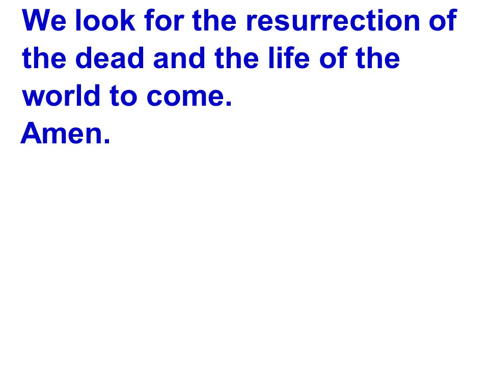 We look for the resurrection of