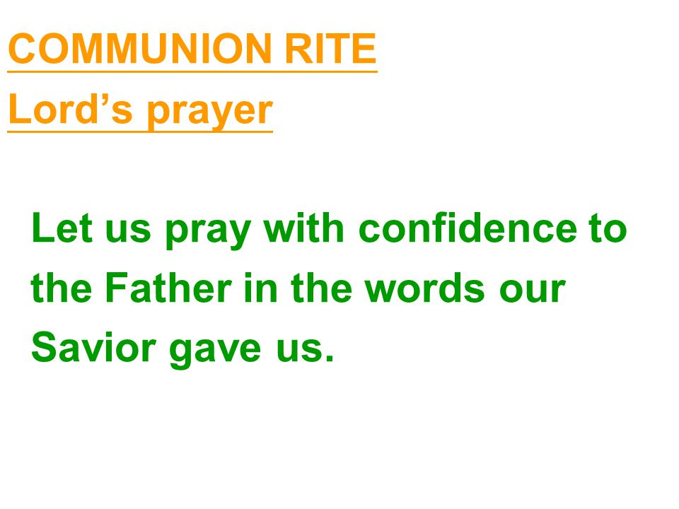 COMMUNION RITE Lord's prayer. Let us pray with confidence to.