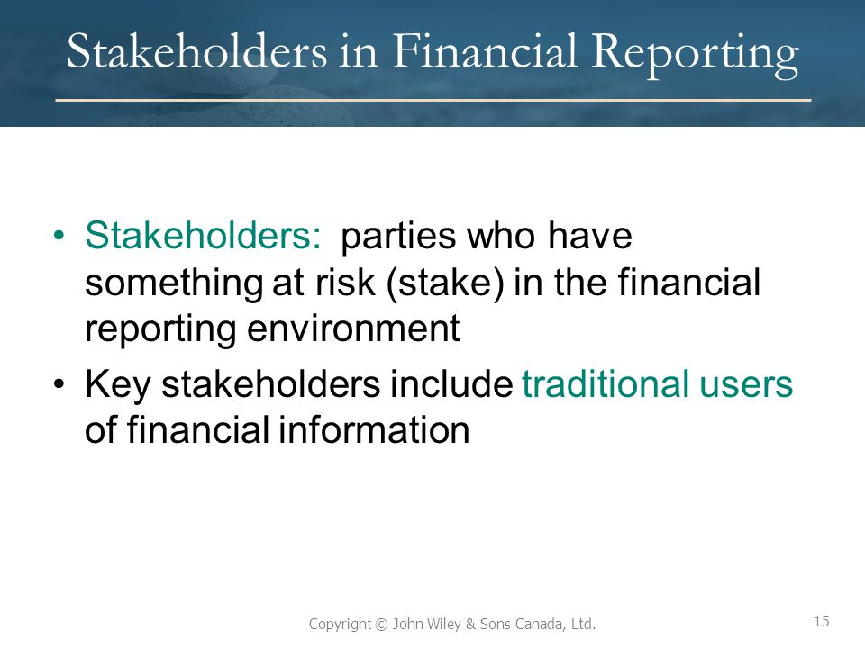 stakeholders and financial statements In business, a stakeholder is usually an investor in your company whose actions determine the outcome of your business decisions stakeholders don't have to be equity shareholders.