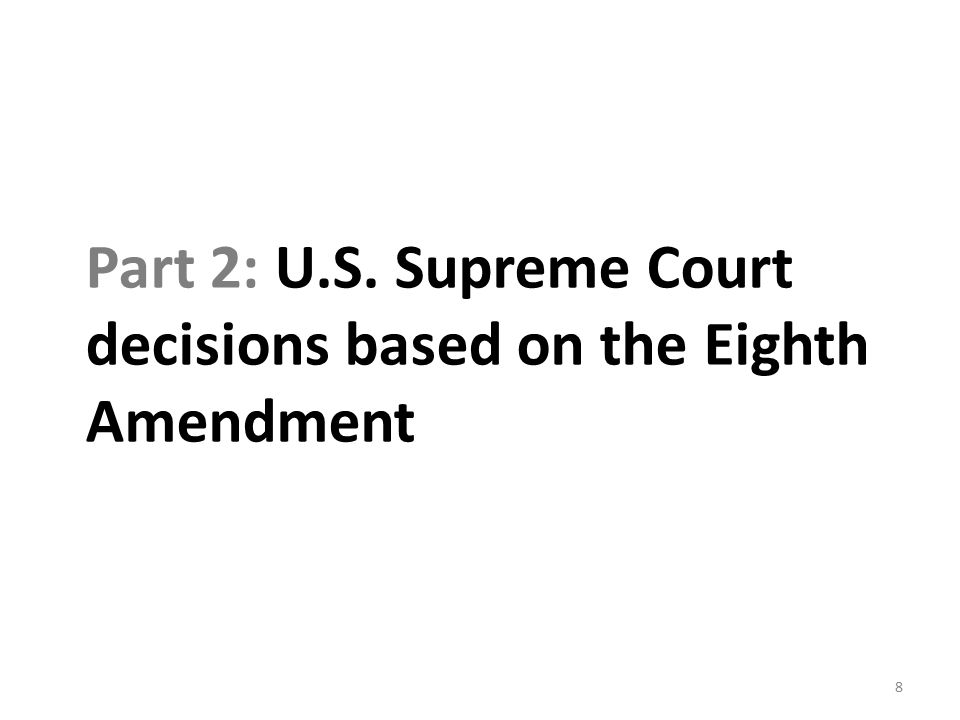 Part 2: U.S. Supreme Court decisions based on the Eighth Amendment