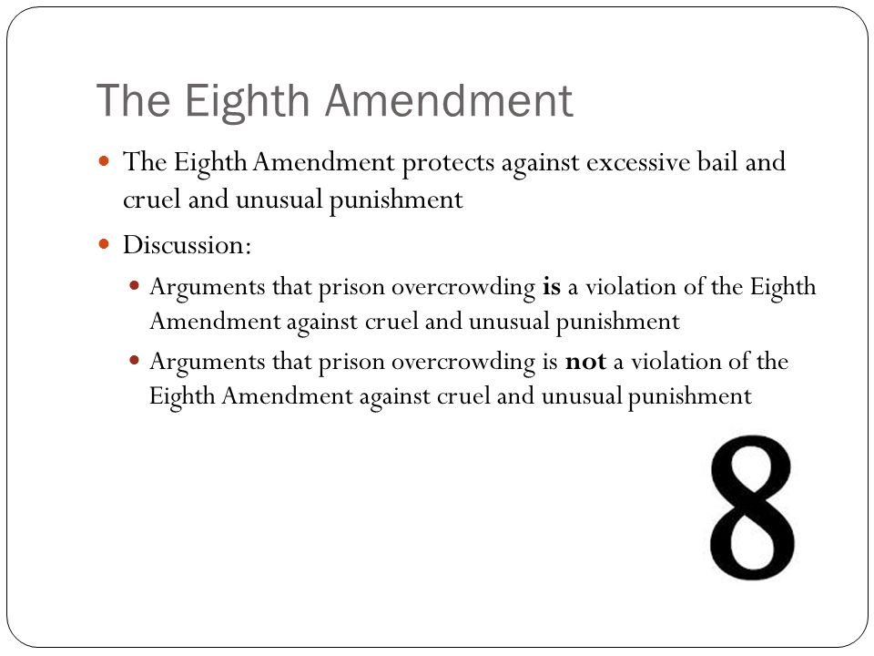 The Eighth Amendment The Eighth Amendment protects against excessive bail and cruel and unusual punishment.