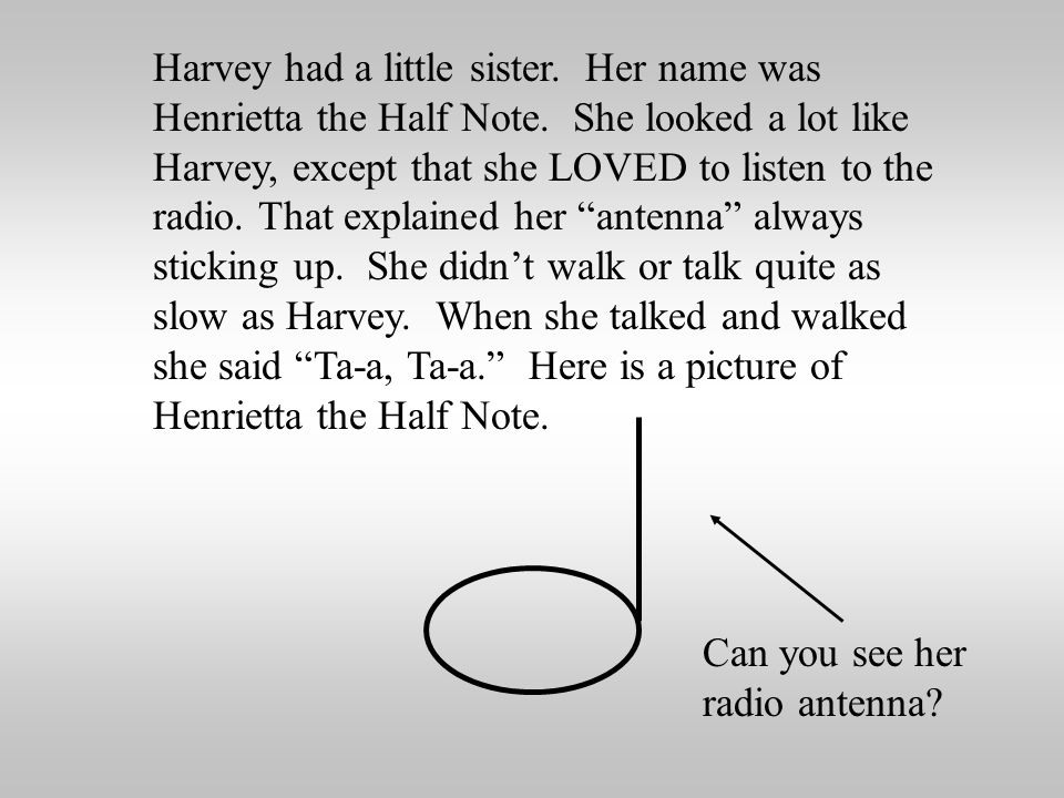 Harvey had a little sister. Her name was Henrietta the Half Note
