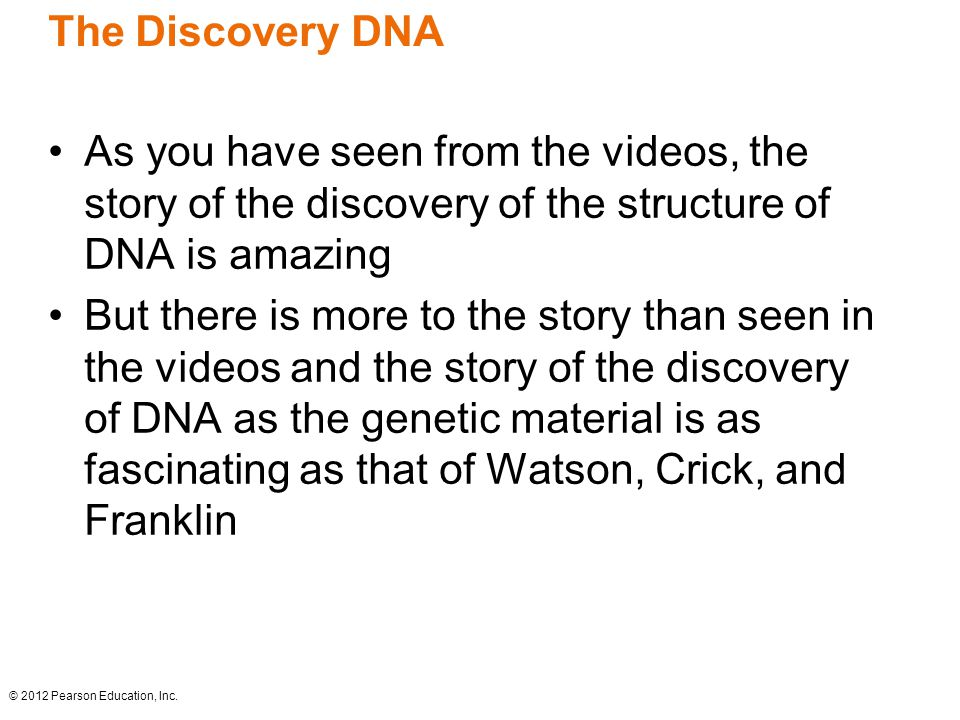 The Discovery DNA As you have seen from the videos, the story of the discovery of the structure of DNA is amazing.