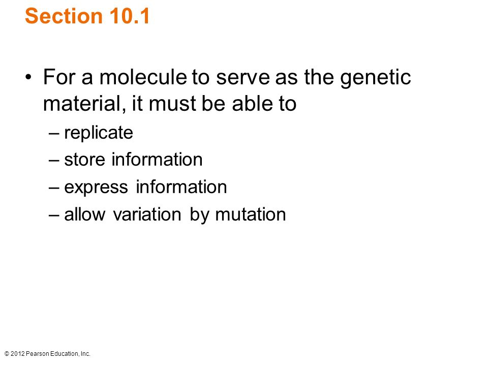 For a molecule to serve as the genetic material, it must be able to