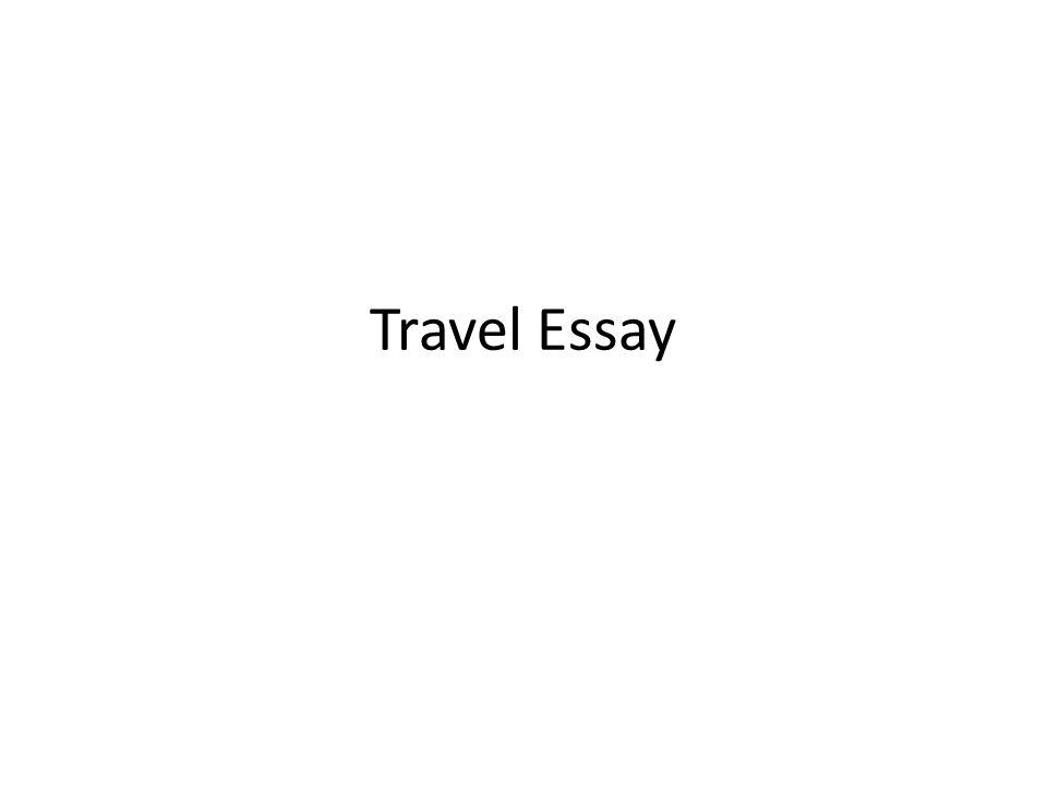 travel essay ppt video online  1 travel essay