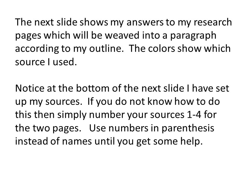 The next slide shows my answers to my research pages which will be weaved into a paragraph according to my outline.