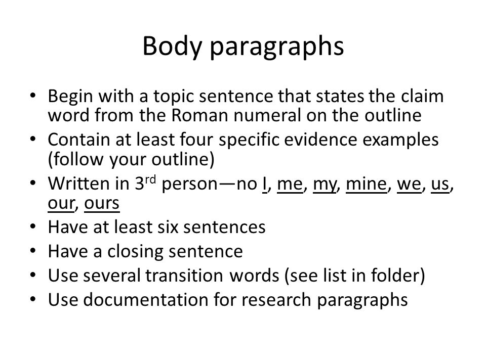Body paragraphs Begin with a topic sentence that states the claim word from the Roman numeral on the outline.