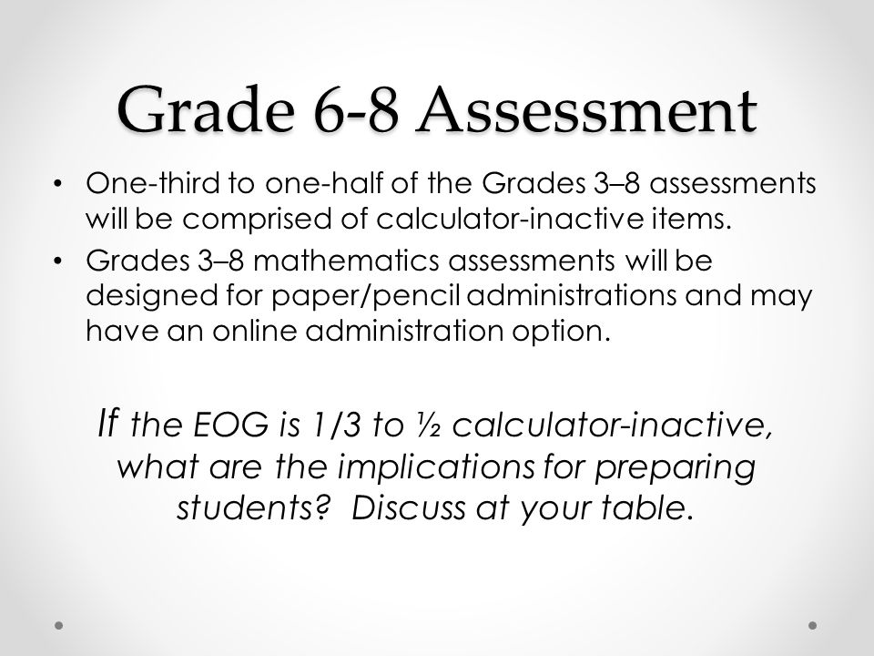 Grade 6-8 Assessment One-third to one-half of the Grades 3–8 assessments will be comprised of calculator-inactive items.