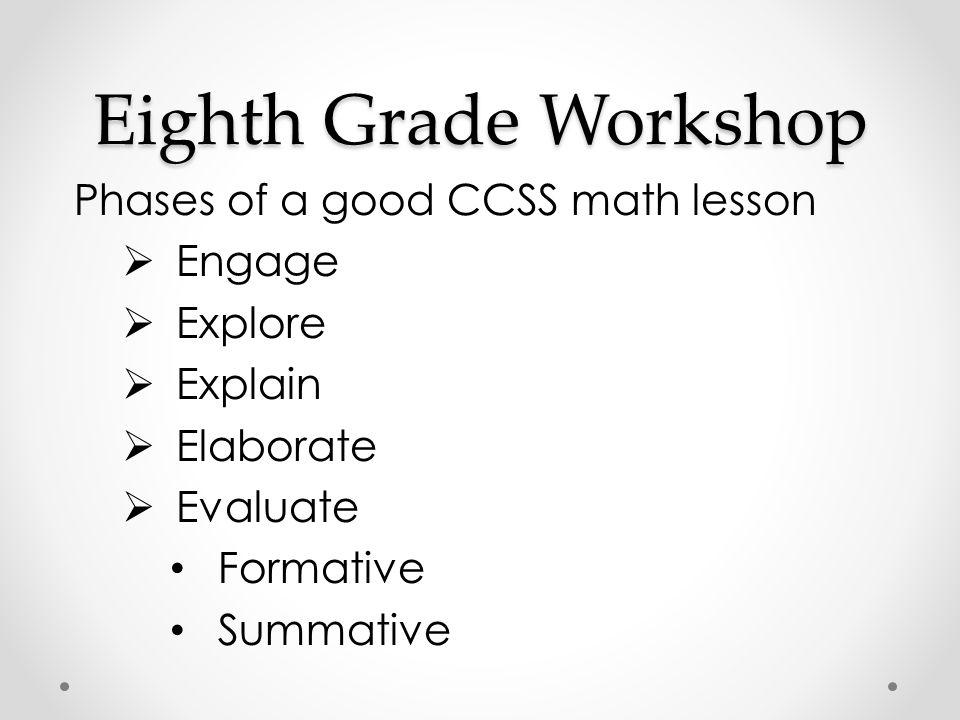 Eighth Grade Workshop Phases of a good CCSS math lesson Engage Explore