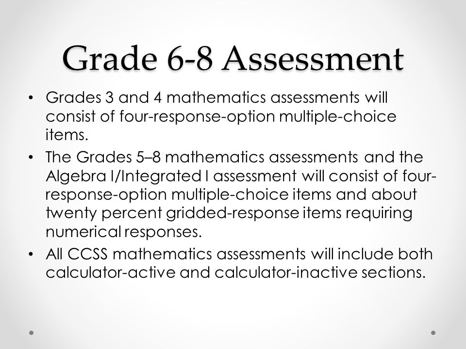 Grade 6-8 Assessment Grades 3 and 4 mathematics assessments will consist of four-response-option multiple-choice items.