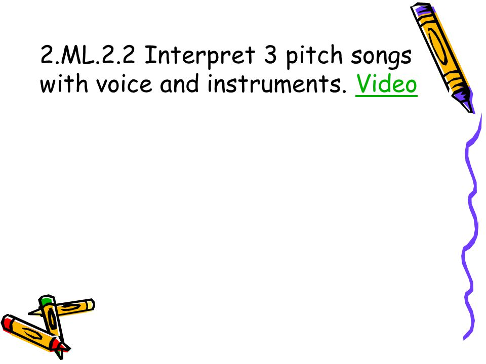 2.ML.2.2 Interpret 3 pitch songs with voice and instruments. Video