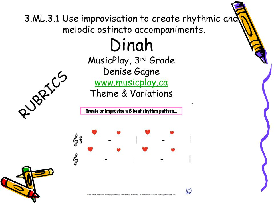 Dinah RUBRICS 3.ML.3.1 Use improvisation to create rhythmic and
