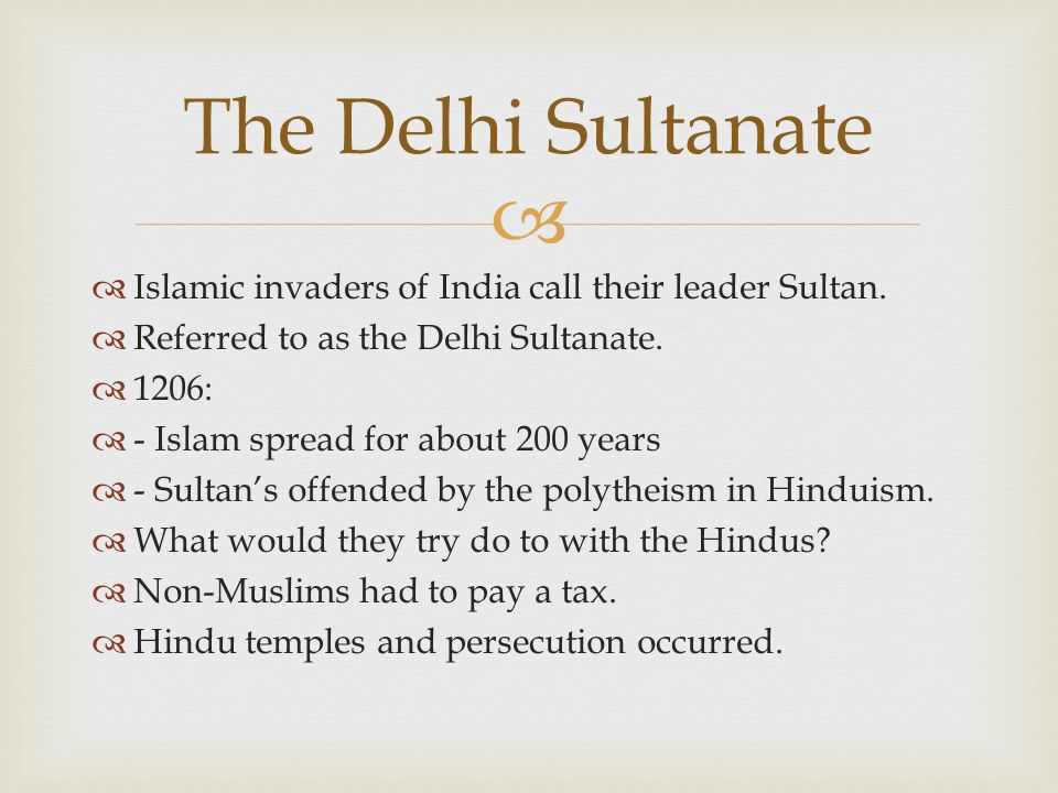 The Delhi Sultanate Islamic invaders of India call their leader Sultan. Referred to as the Delhi Sultanate.