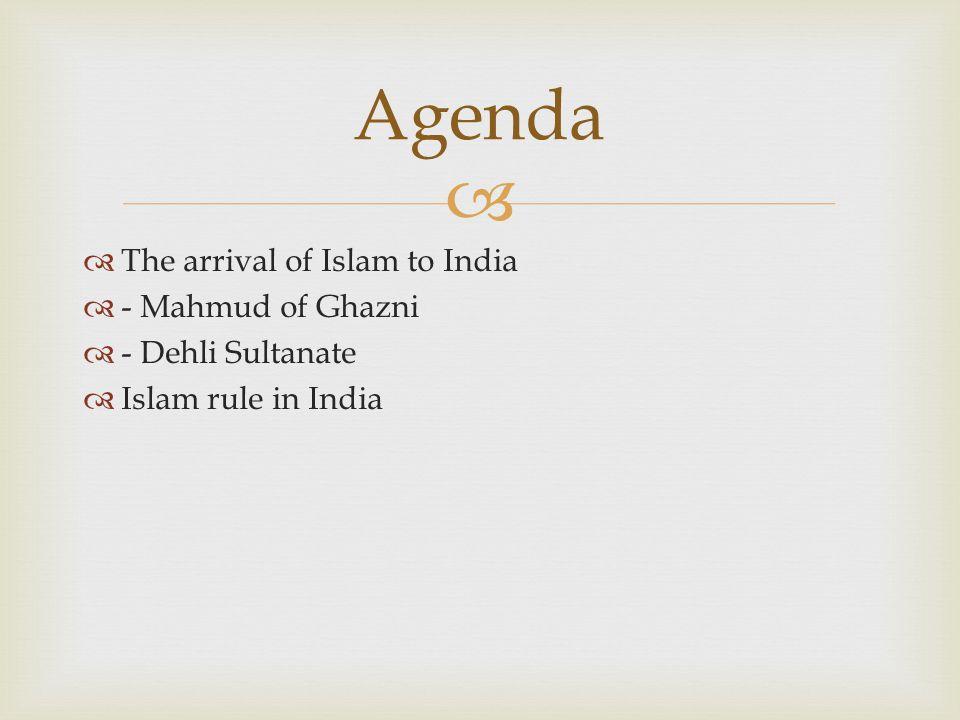 Agenda The arrival of Islam to India - Mahmud of Ghazni