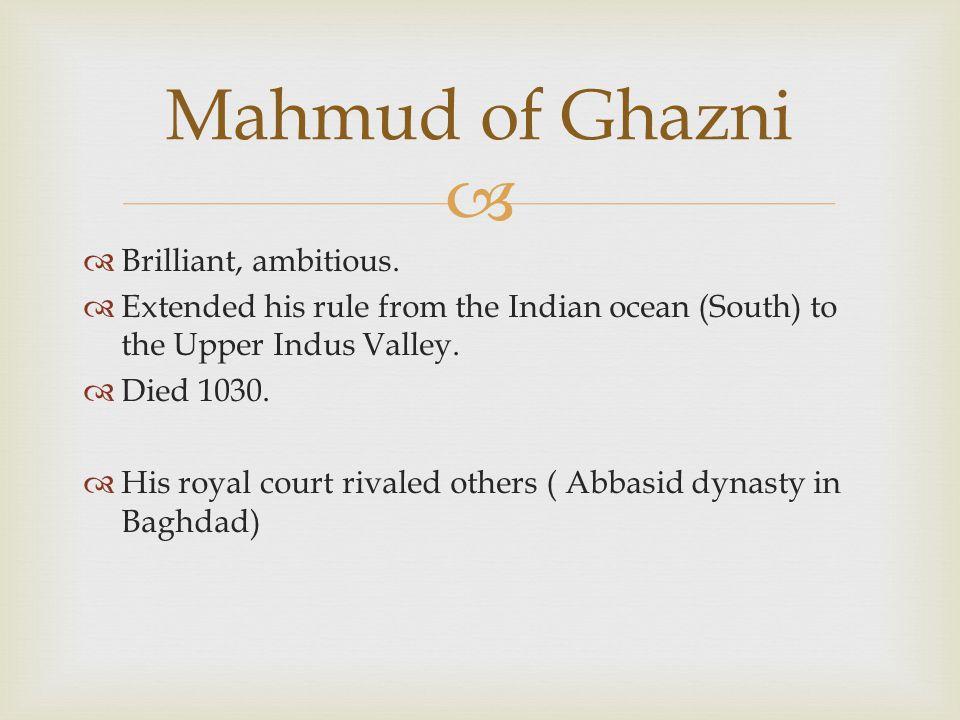 Mahmud of Ghazni Brilliant, ambitious.