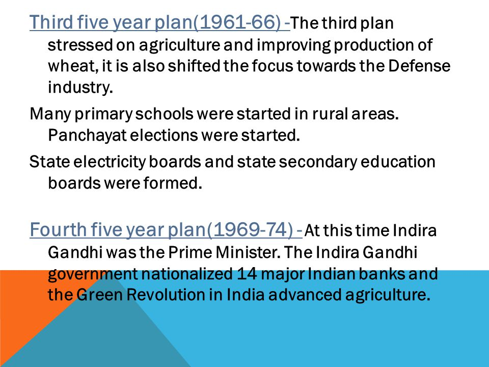 Third five year plan(1961-66) -The third plan stressed on agriculture and improving production of wheat, it is also shifted the focus towards the Defense industry.