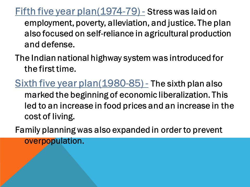 Fifth five year plan(1974-79) - Stress was laid on employment, poverty, alleviation, and justice. The plan also focused on self-reliance in agricultural production and defense.