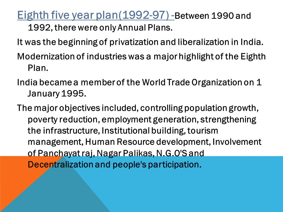 Eighth five year plan(1992-97) -Between 1990 and 1992, there were only Annual Plans.