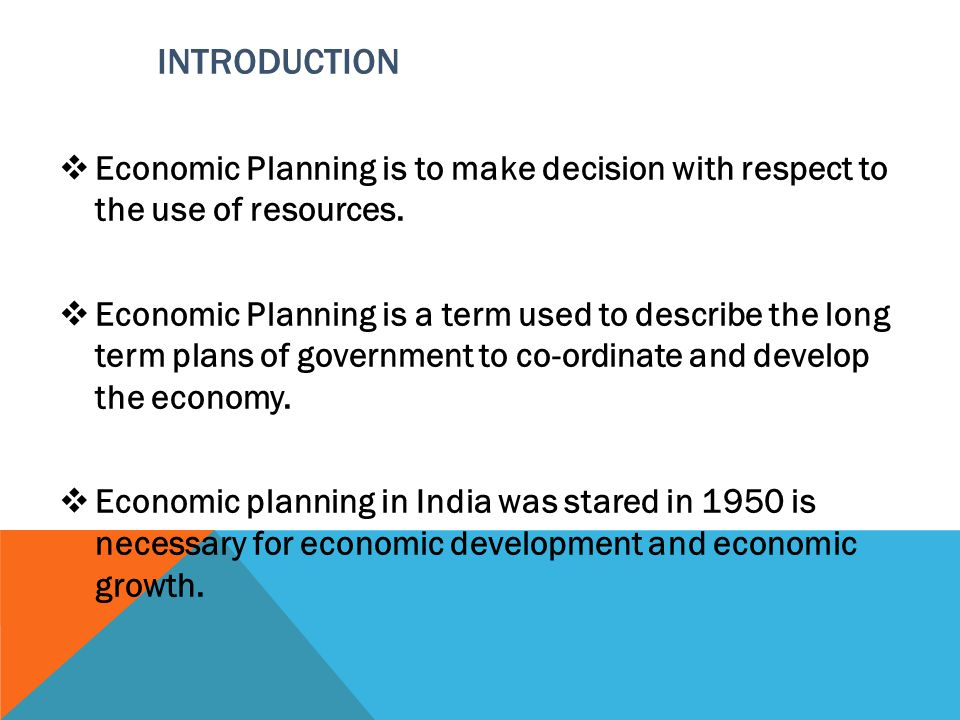 INTRODUCTION Economic Planning is to make decision with respect to the use of resources.