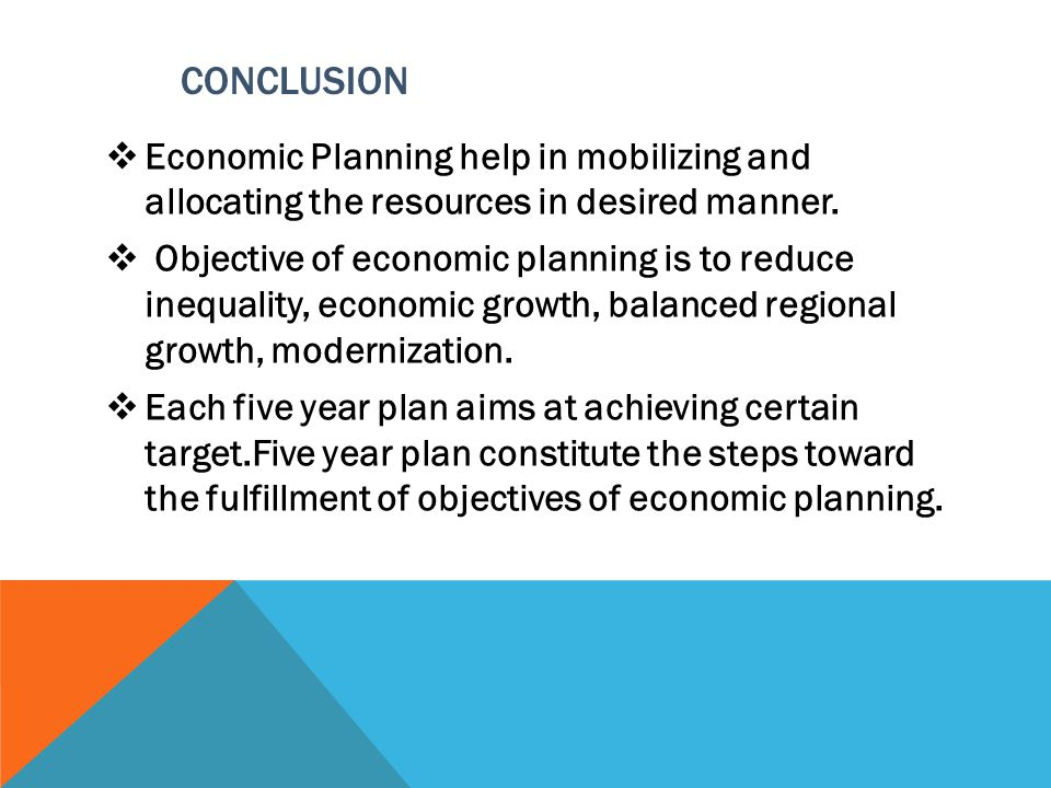 CONCLUSION Economic Planning help in mobilizing and allocating the resources in desired manner.