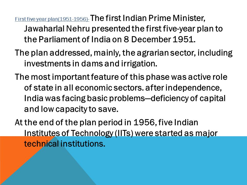First five year plan(1951-1956)- The first Indian Prime Minister, Jawaharlal Nehru presented the first five-year plan to the Parliament of India on 8 December 1951.