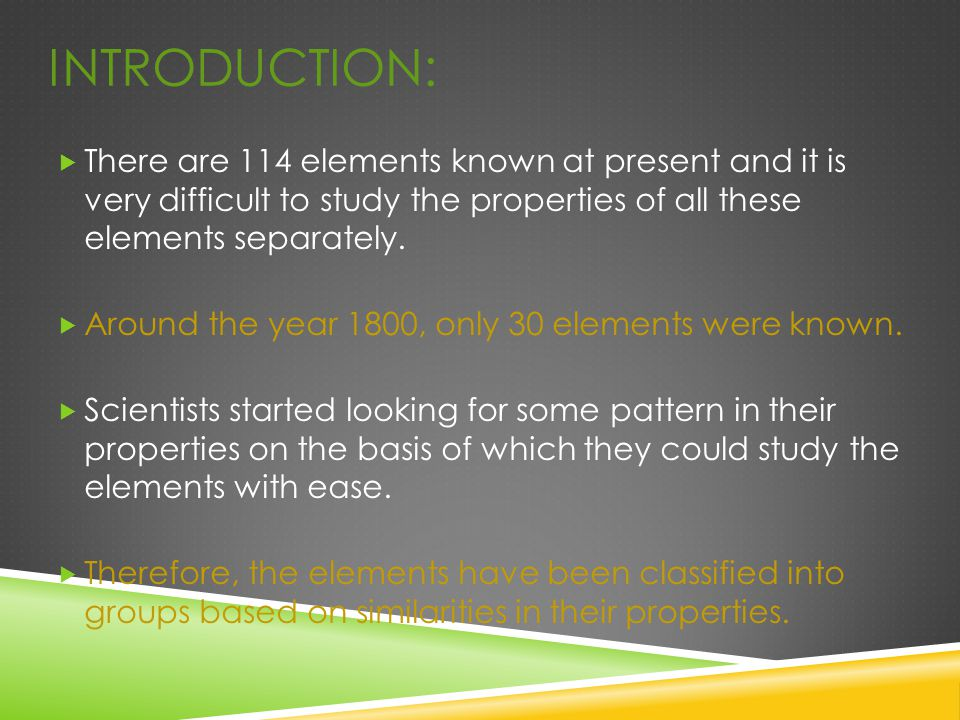 Introduction: There are 114 elements known at present and it is very difficult to study the properties of all these elements separately.