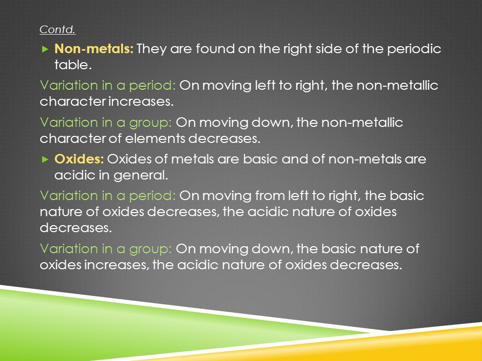 Non-metals: They are found on the right side of the periodic table.