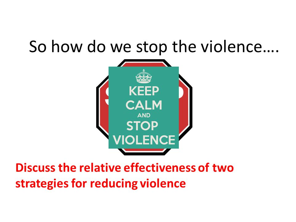 So how do we stop the violence….