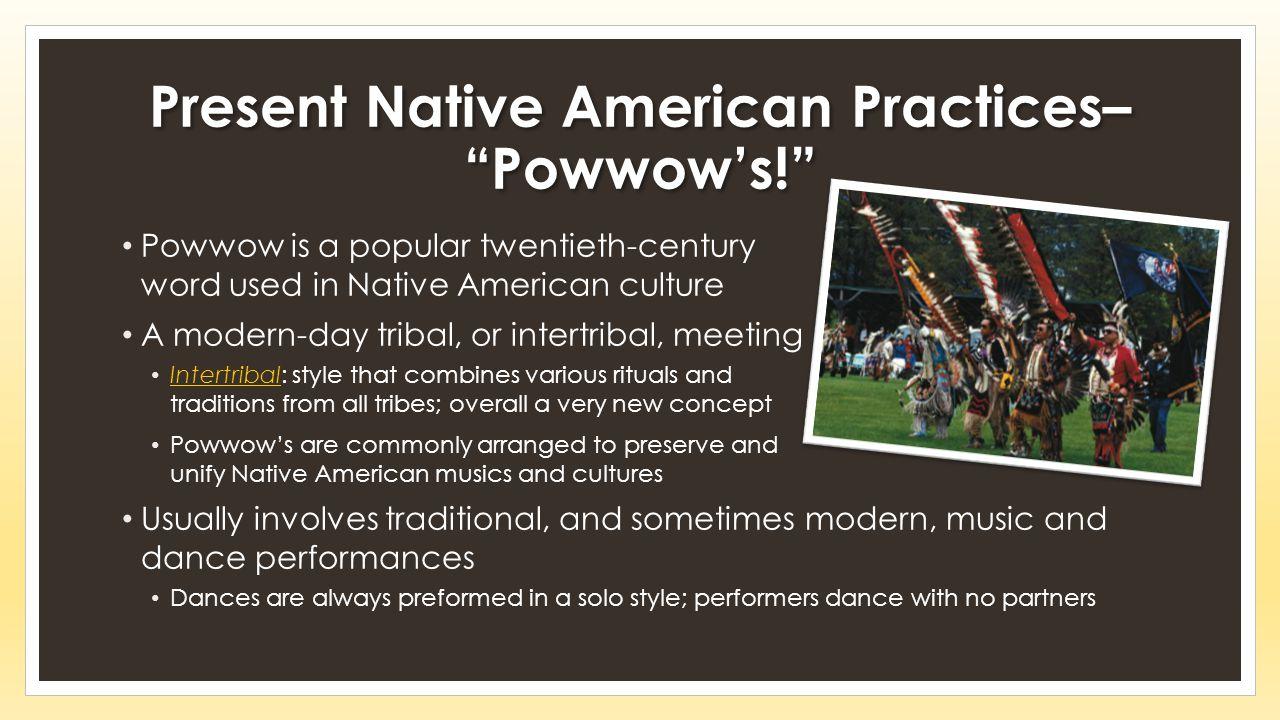 Present Native American Practices– Powwow's!