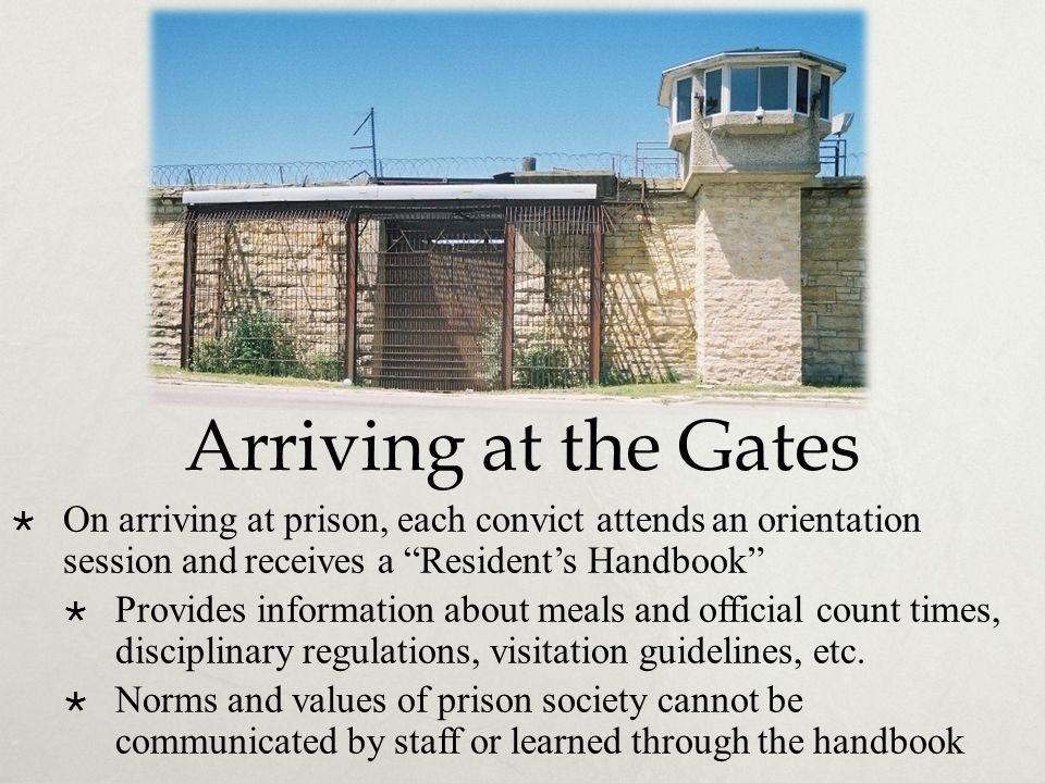 Arriving at the Gates On arriving at prison, each convict attends an orientation session and receives a Resident's Handbook