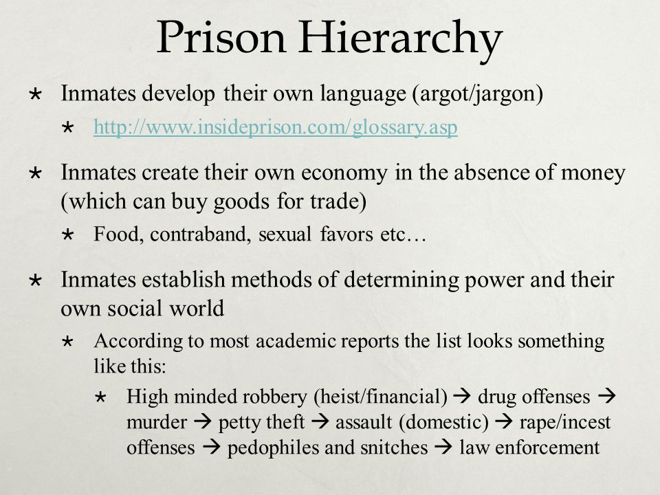 Prison Hierarchy Inmates develop their own language (argot/jargon)