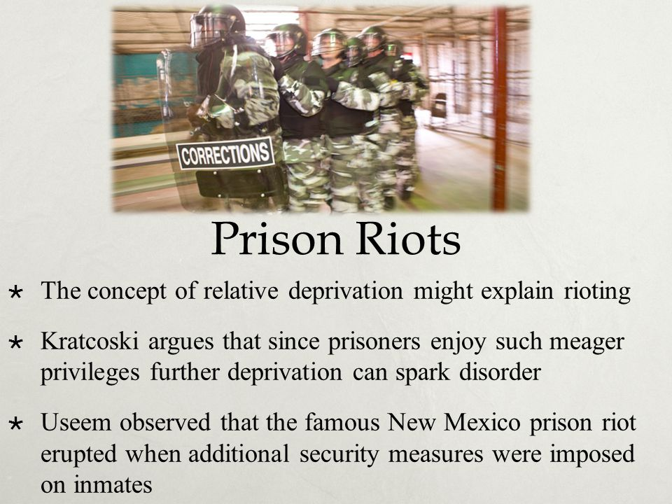Prison Riots The concept of relative deprivation might explain rioting