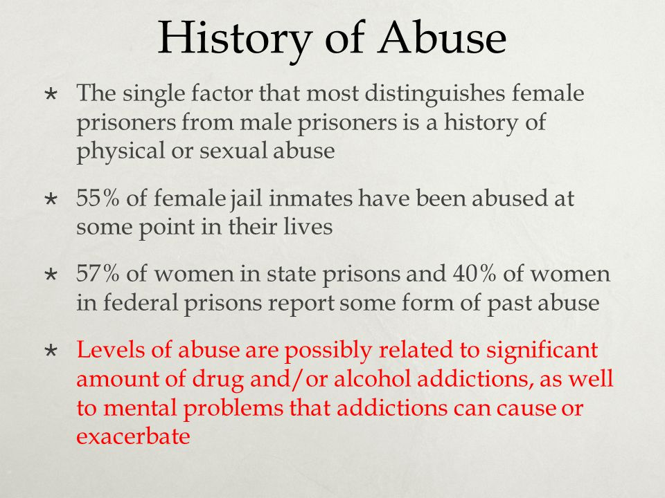 History of Abuse The single factor that most distinguishes female prisoners from male prisoners is a history of physical or sexual abuse.