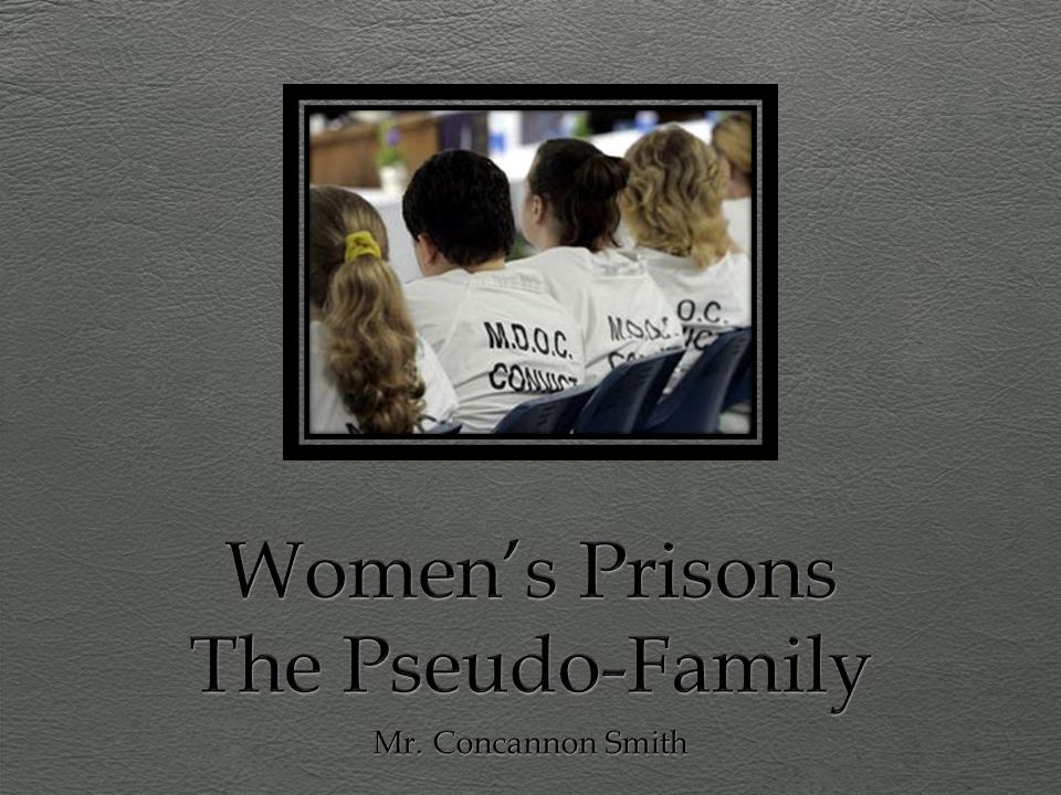 Women's Prisons The Pseudo-Family