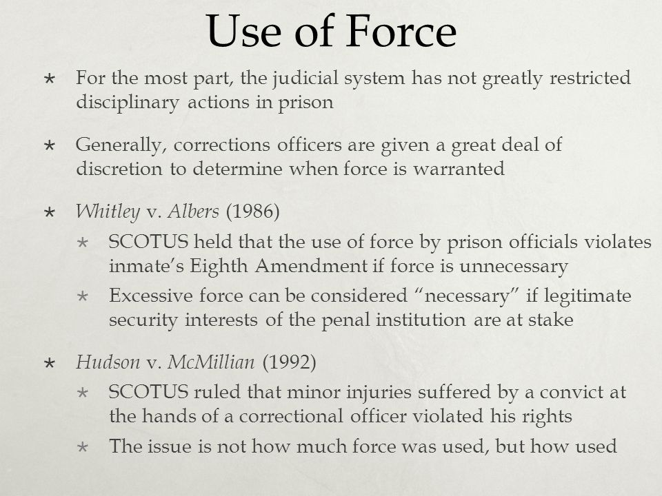 Use of Force For the most part, the judicial system has not greatly restricted disciplinary actions in prison.