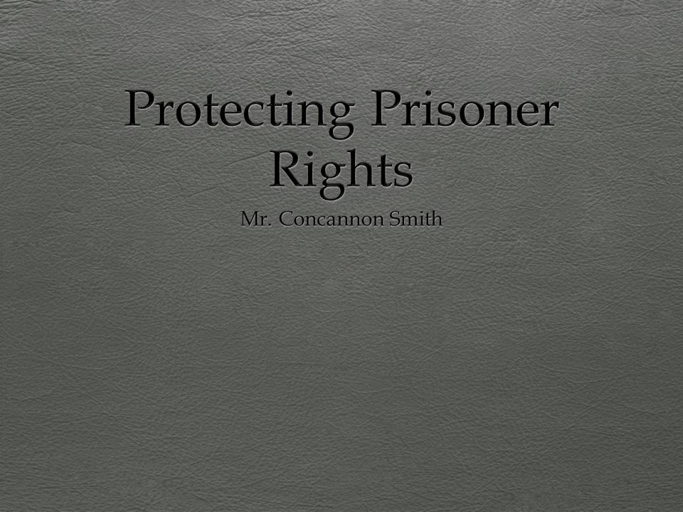 Protecting Prisoner Rights