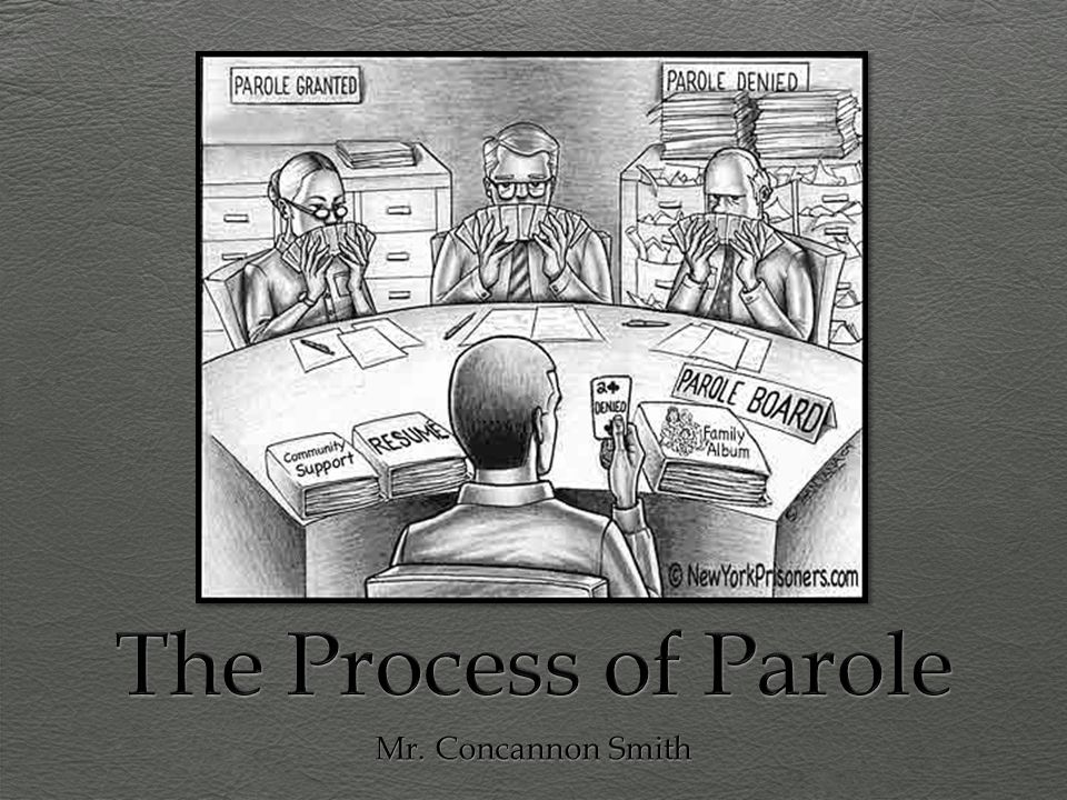 The Process of Parole Mr. Concannon Smith