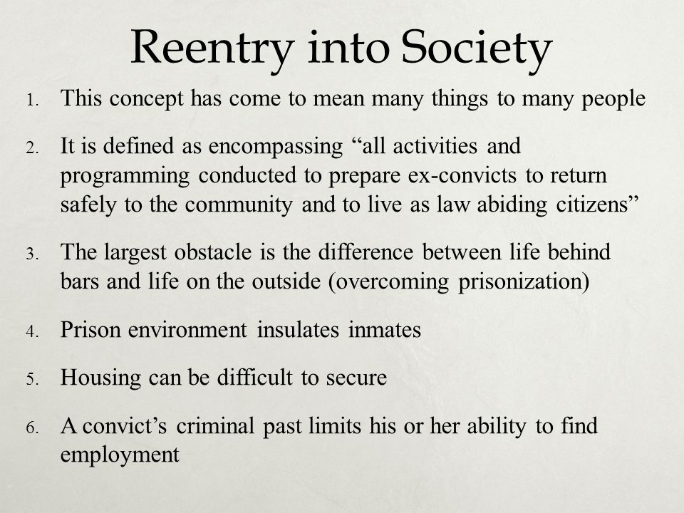 Reentry into Society This concept has come to mean many things to many people.