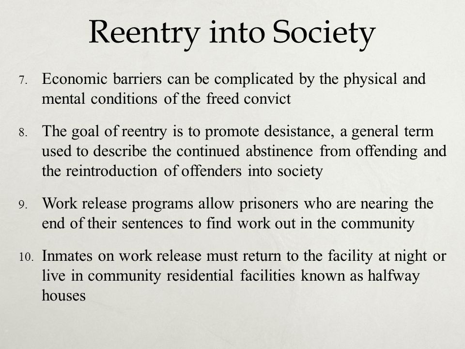 Reentry into Society Economic barriers can be complicated by the physical and mental conditions of the freed convict.