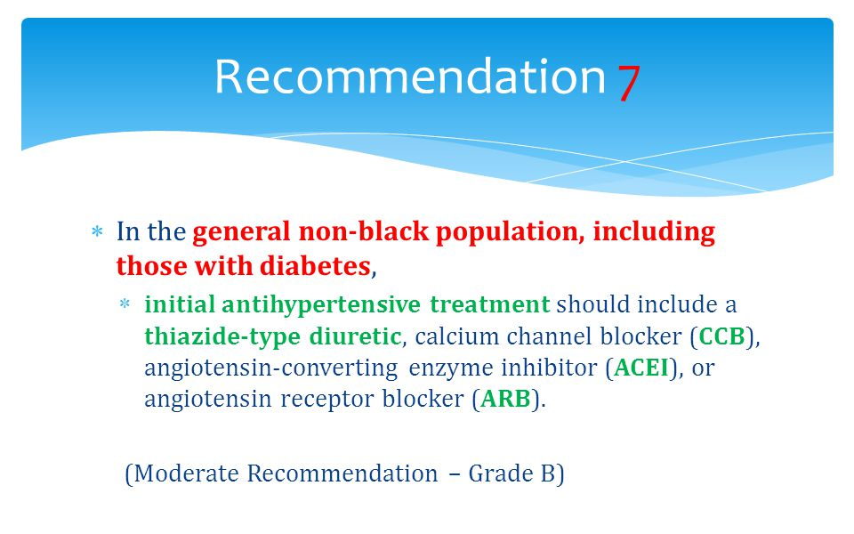 Recommendation 7 In the general non-black population, including those with diabetes,