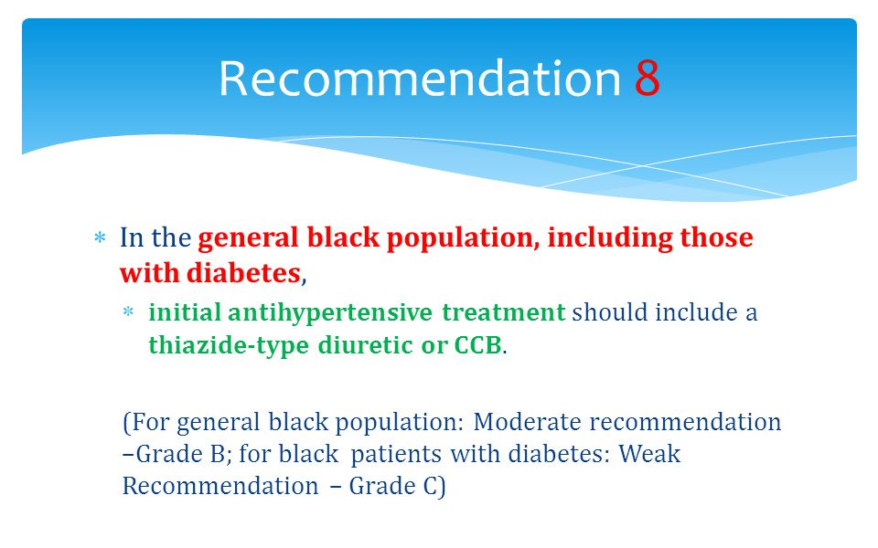 Recommendation 8 In the general black population, including those with diabetes,