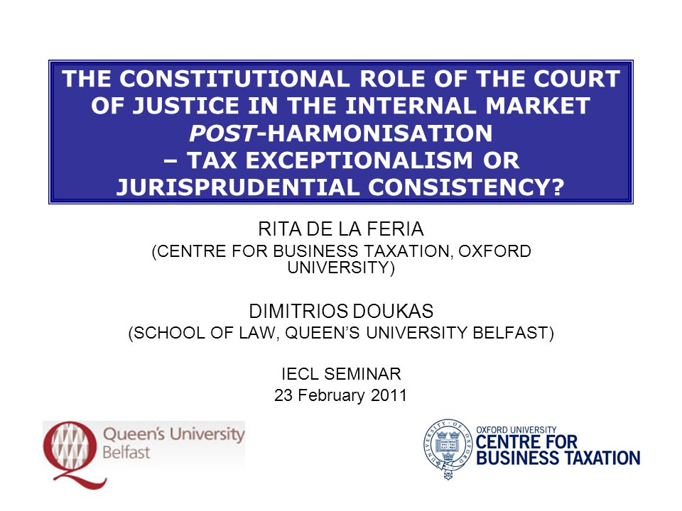 THE CONSTITUTIONAL ROLE OF THE COURT OF JUSTICE IN THE INTERNAL MARKET POST-HARMONISATION – TAX EXCEPTIONALISM OR JURISPRUDENTIAL CONSISTENCY