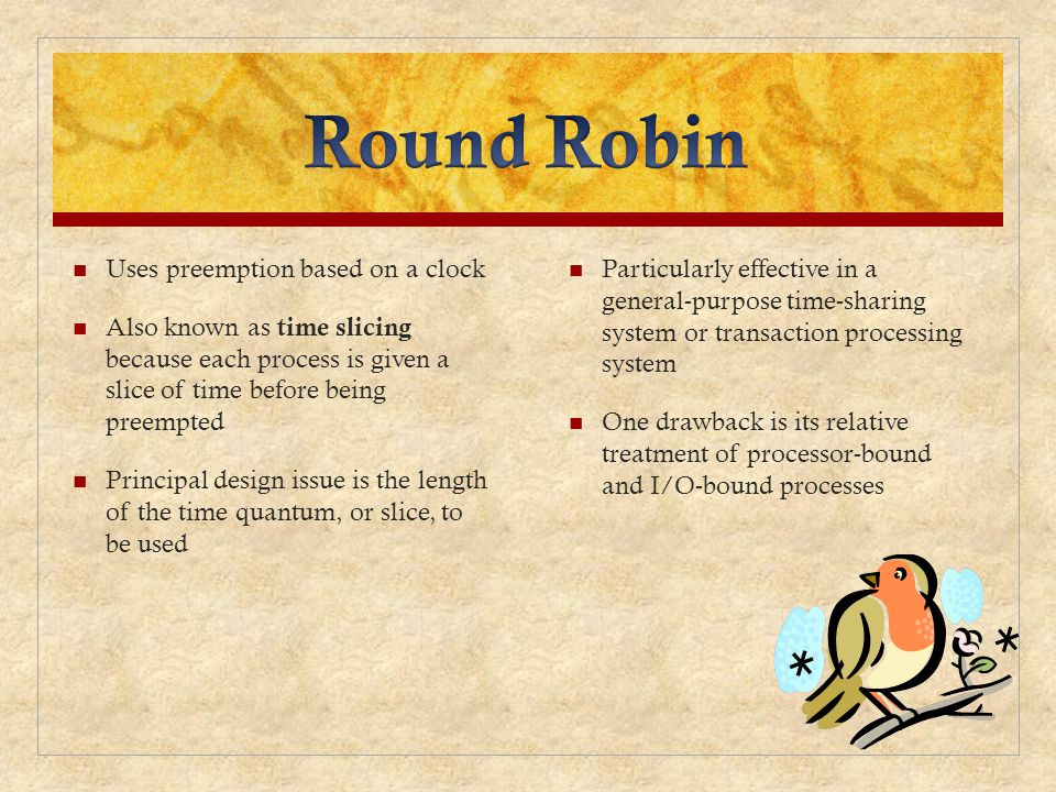 Round Robin Uses preemption based on a clock